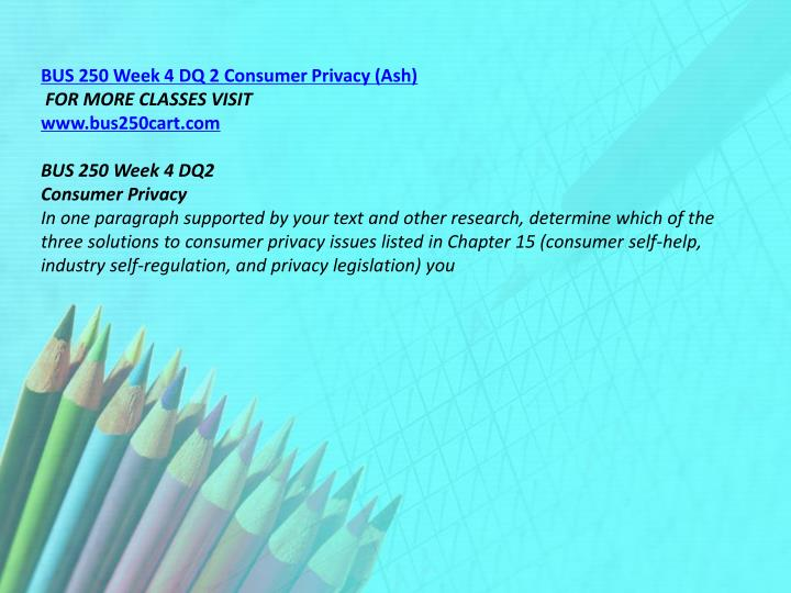 BUS 250 Week 4 DQ 2 Consumer Privacy (Ash)