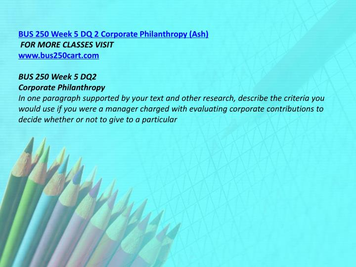 BUS 250 Week 5 DQ 2 Corporate Philanthropy (Ash)