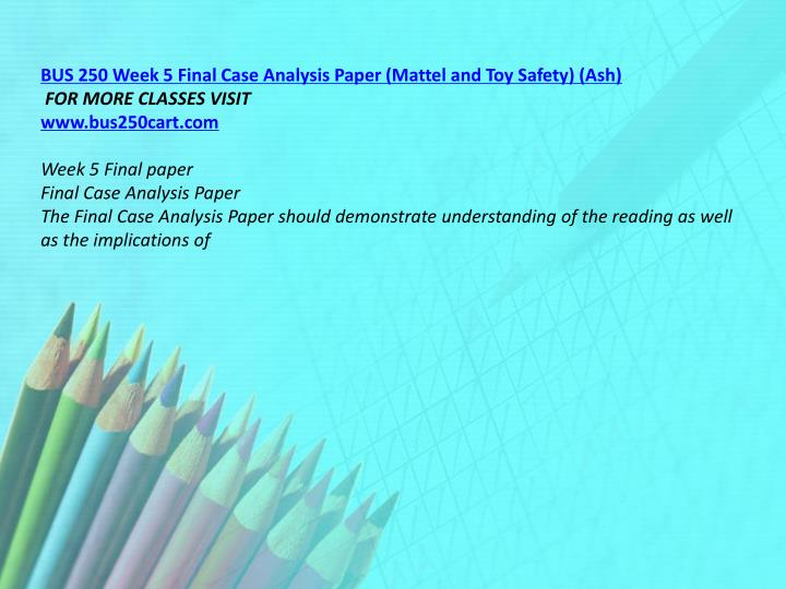 BUS 250 Week 5 Final Case Analysis Paper (Mattel and Toy Safety) (Ash)