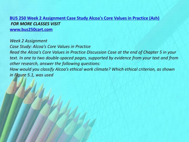 BUS 250 Week 2 Assignment Case Study Alcoa's Core Values in Practice (Ash)
