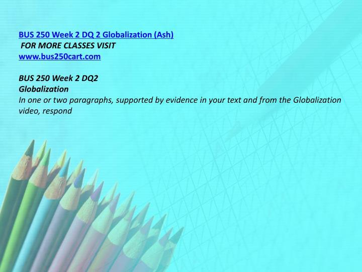 BUS 250 Week 2 DQ 2 Globalization (Ash)