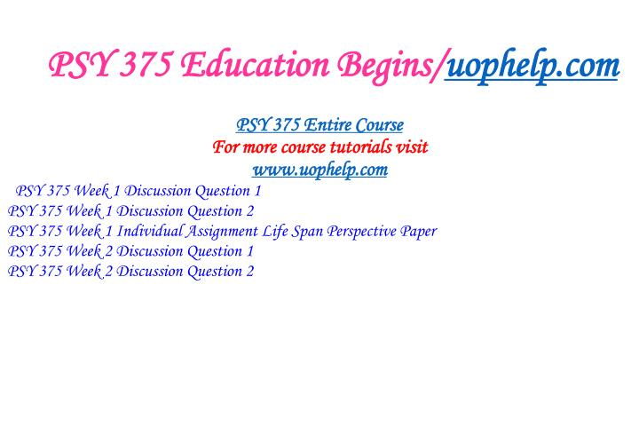 Psy 375 education begins uophelp com1