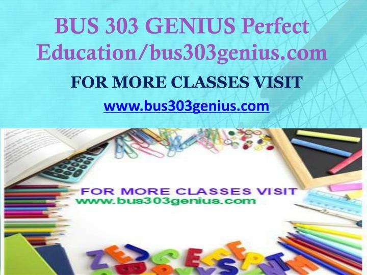 BUS 303 GENIUS Perfect Education/bus303genius.com