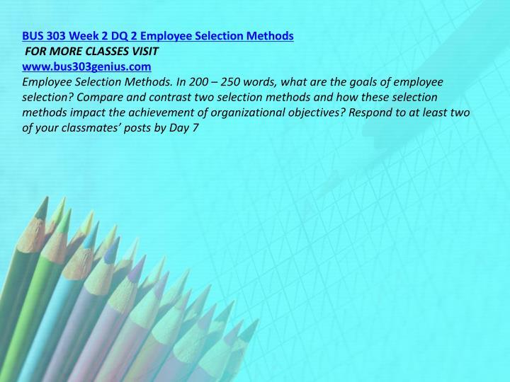 BUS 303 Week 2 DQ 2 Employee Selection Methods