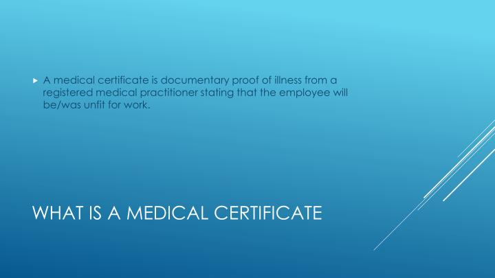 A medical certificate is documentary proof of illness from a