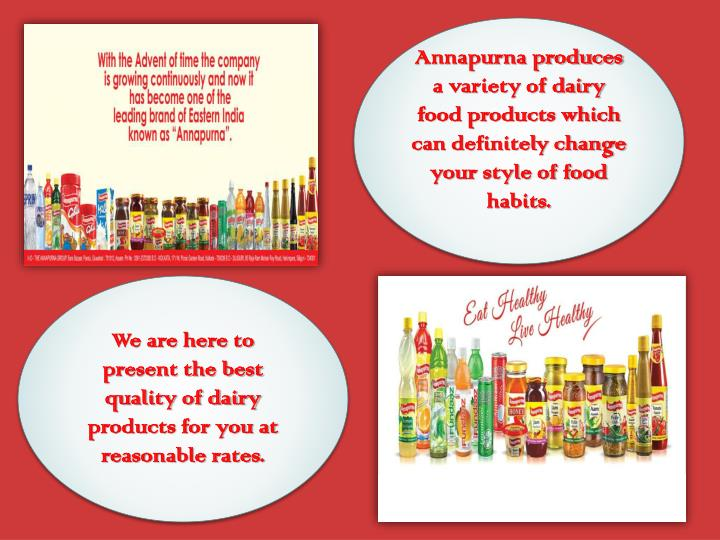 Annapurna produces a variety of dairy food products which can definitely change your style of food habits.