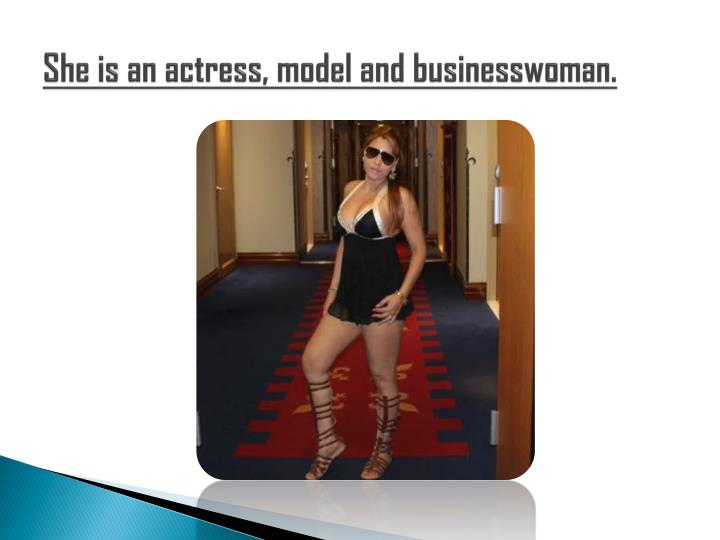 She is an actress, model and businesswoman.