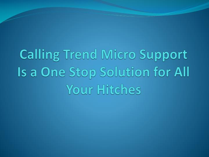 Calling Trend Micro Support Is a One Stop Solution for All Your