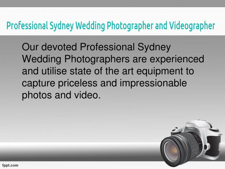 Our devoted Professional Sydney Wedding Photographers are experienced and utilise state of the art ...