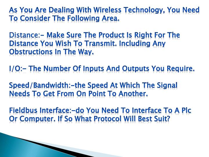 As You Are Dealing With Wireless Technology, You Need To Consider The Following Area.