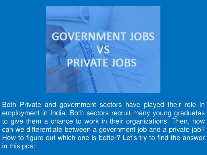 Both Private and government sectors have played their role in employment in India. Both sectors recr...