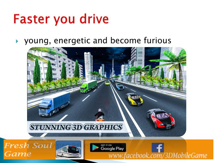 Faster you drive