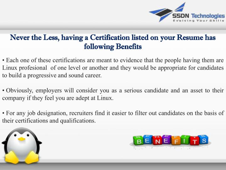 Never the Less, having a Certification listed on your Resume has following Benefits