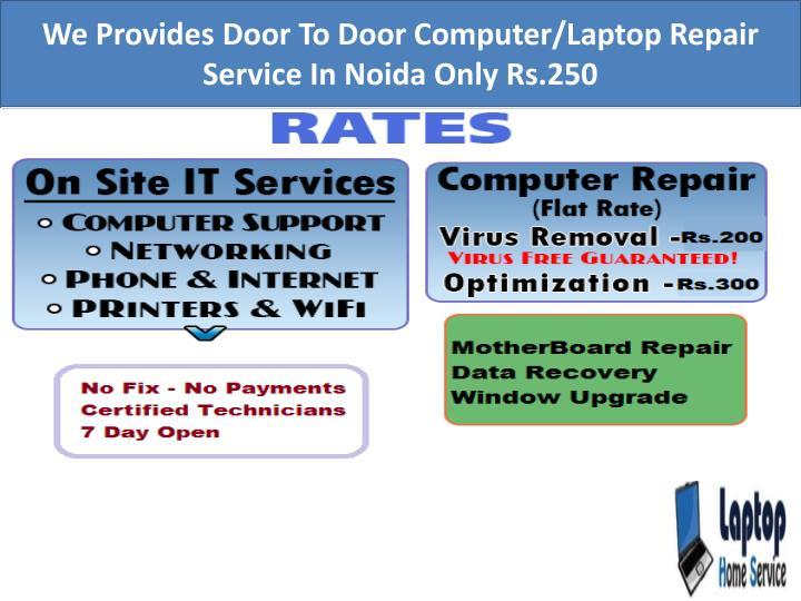 We Provides Door To Door Computer/Laptop Repair Service In Noida Only Rs.250