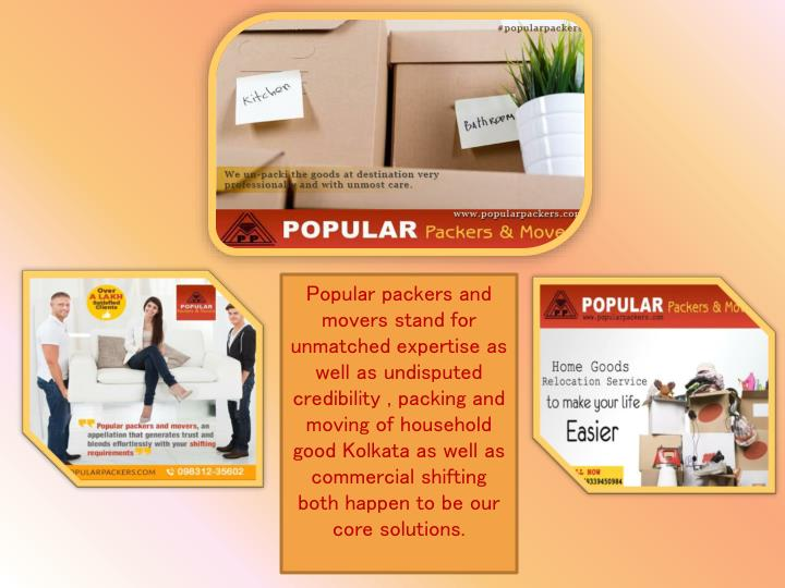 Popular packers and movers stand for unmatched expertise as well as undisputed credibility , packing and moving of household good Kolkata as well as commercial shifting both happen to be our core solutions.