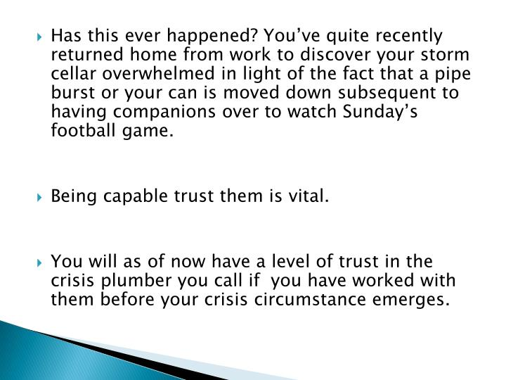 Has this ever happened? You've quite recently returned home from work to discover your storm cellar overwhelmed in light of the fact that a pipe burst or your can is moved down subsequent to having companions over to watch Sunday's football game