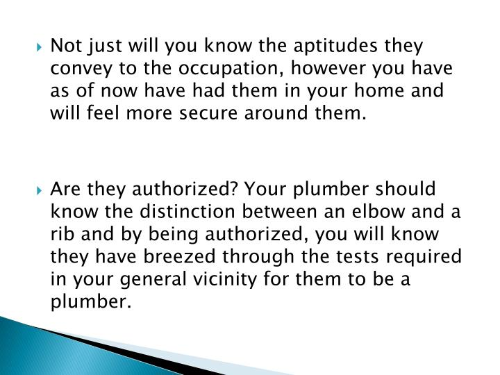 Not just will you know the aptitudes they convey to the occupation, however you have as of now have had them in your home and will feel more secure around them.