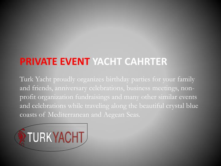 PRIVATE EVENT YACHT CAHRTER