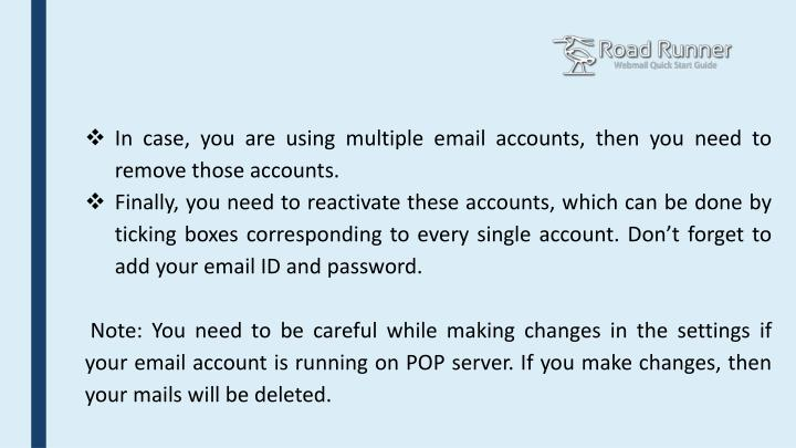 In case, you are using multiple email accounts, then you need to remove those accounts.