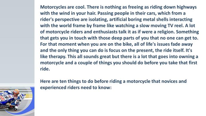 Motorcycles are cool. There is nothing as freeing as riding down highways