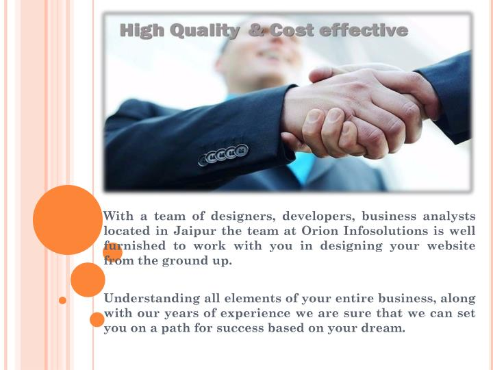 With a team of designers, developers, business analysts located in Jaipur the team at Orion Infosolutions is well furnished to work with you in designing your website from the ground up.