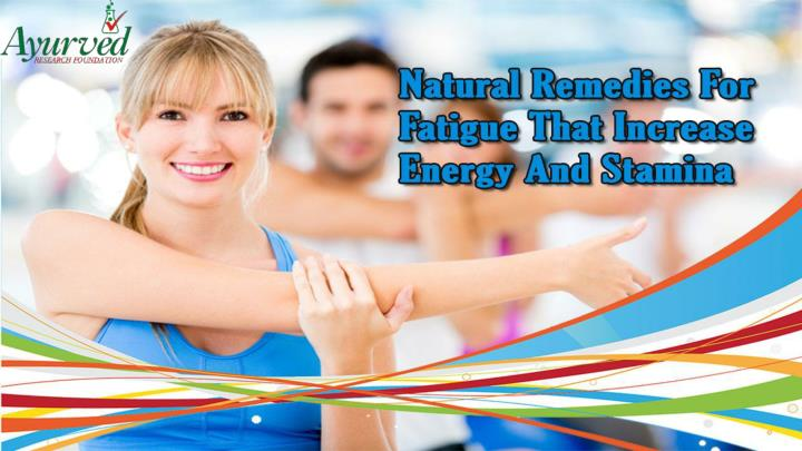Natural remedies for fatigue that increase energy and stamina