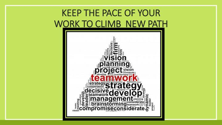 Keep the Pace of your Work To Climb  new Path