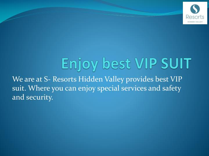 Enjoy best VIP SUIT