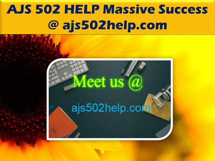 AJS 502 HELP Massive Success @ ajs502help.com