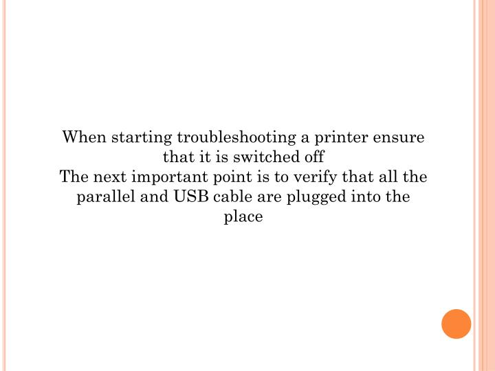 When starting troubleshooting a printer ensure that it is switched off
