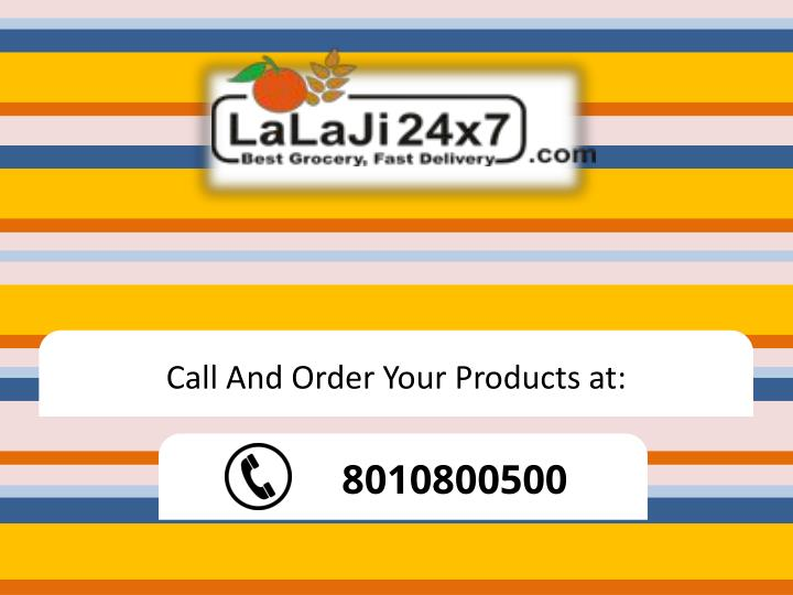 Call And Order Your Products at: