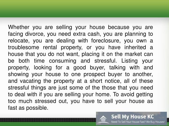 Whether you are selling your house because you are facing divorce, you need extra cash, you are plan...