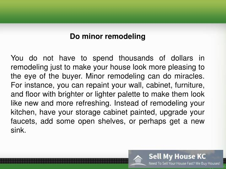 Do minor remodeling