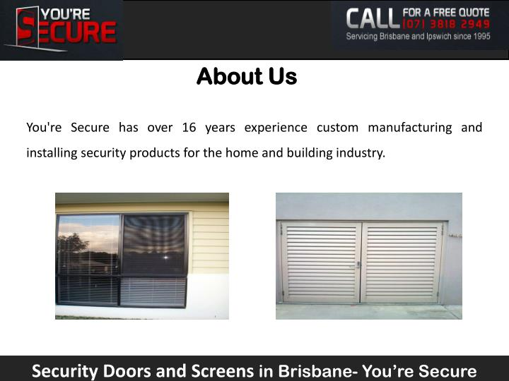You're Secure has over 16 years experience custom manufacturing and installing security products for...