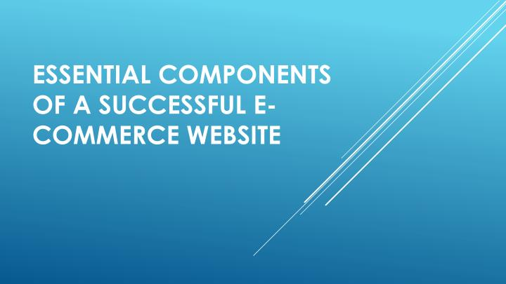 Essential components of a successful e commerce website