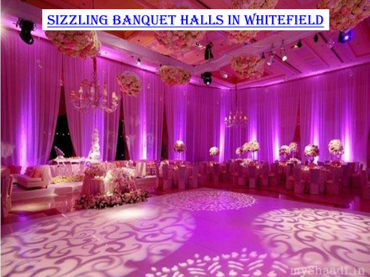 Sizzling banquet halls in Whitefield