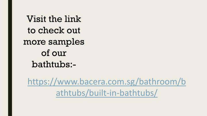 Visit the link tocheck out more samples of our bathtubs:-