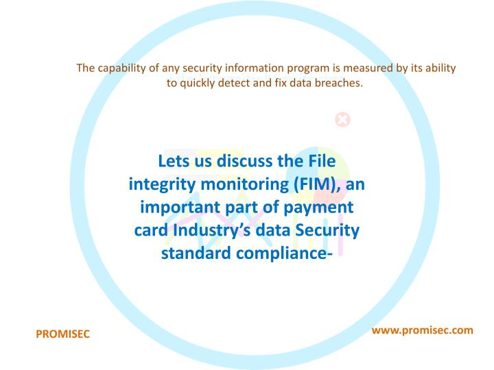 The capability of any security information program is measured by its ability to quickly detect and fix data breaches.
