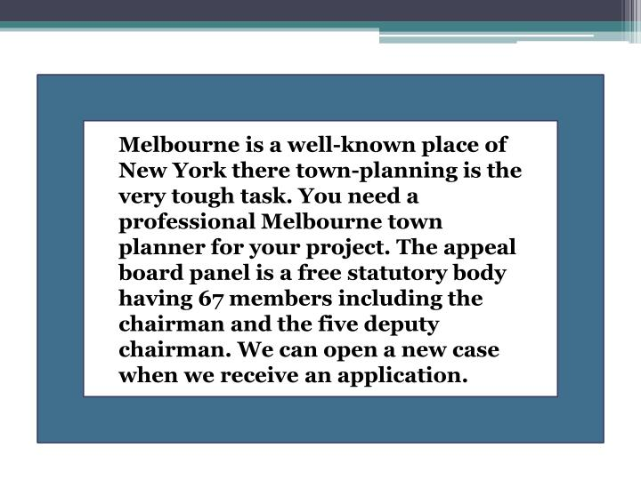 Melbourne is a well-known place of New York there town-planning is the very tough task. You need a p...