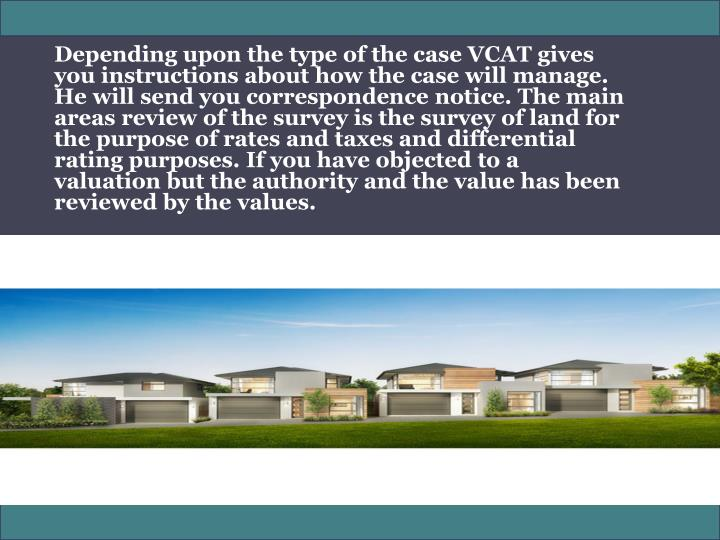 Depending upon the type of the case VCAT gives you instructions about how the case will manage. He w...