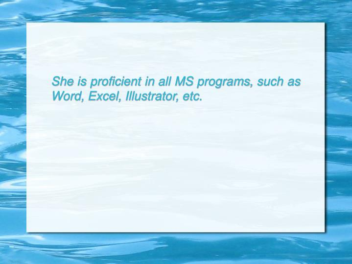 She is proficient in all MS programs, such as Word, Excel, Illustrator, etc.