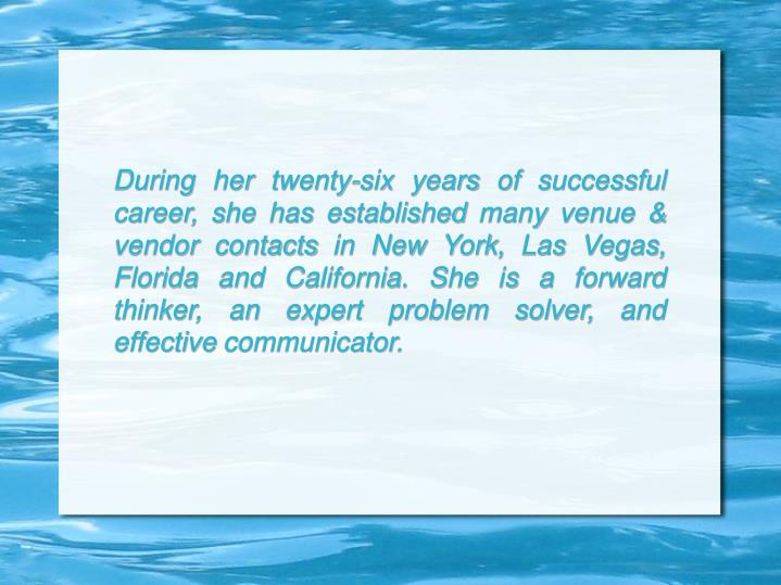 During her twenty-six years of successful career, she has established many venue & vendor contacts i...