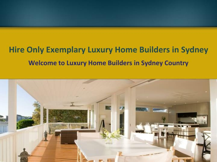 Hire only exemplary luxury home builders in sydney