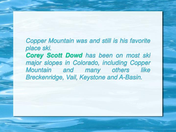 Copper Mountain was and still is his favorite place ski.