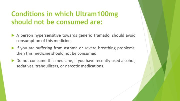 Conditions in which Ultram100mg should not be consumed are: