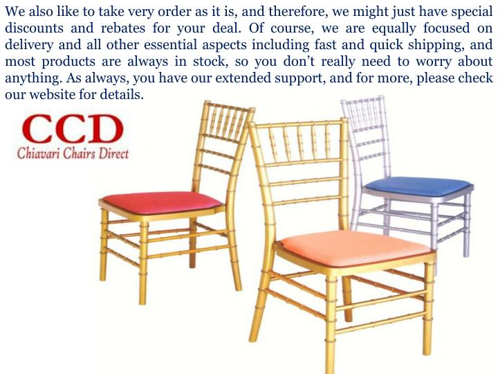 We also like to take very order as it is, and therefore, we might just have special discounts and rebates for your deal. Of course, we are equally focused on delivery and all other essential aspects including fast and quick shipping, and most products are always in stock, so you don't really need to worry about anything. As always, you have our extended support, and for more, please check our website for details.