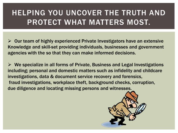 Helping you uncover the truth and protect what matters most