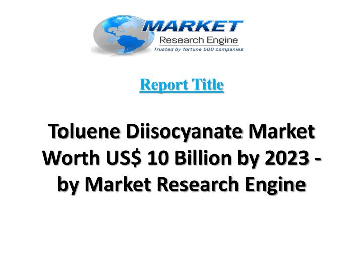 Report title toluene diisocyanate market worth us 10 billion by 2023 by market research engine