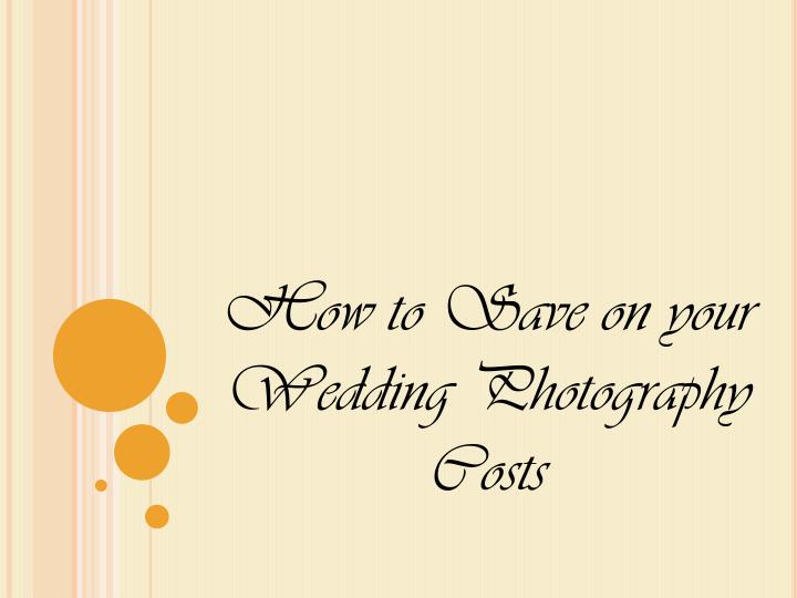 How to Save on your Wedding Photography Costs