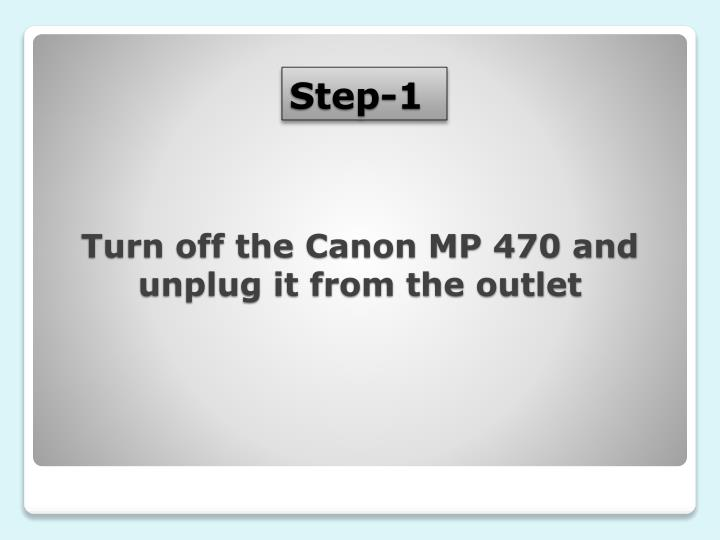 Turn off the Canon MP 470 and unplug it from the outlet
